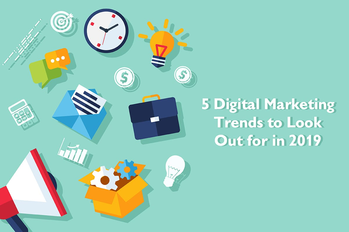 Eyes open! Five digital marketing trends to look out for in 2019
