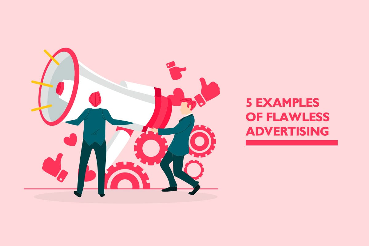 5 examples of flawless advertising