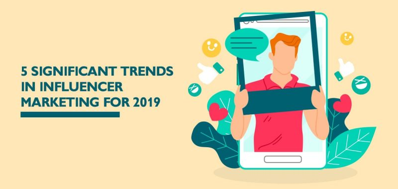 5 significant trends in influencer marketing for 2019