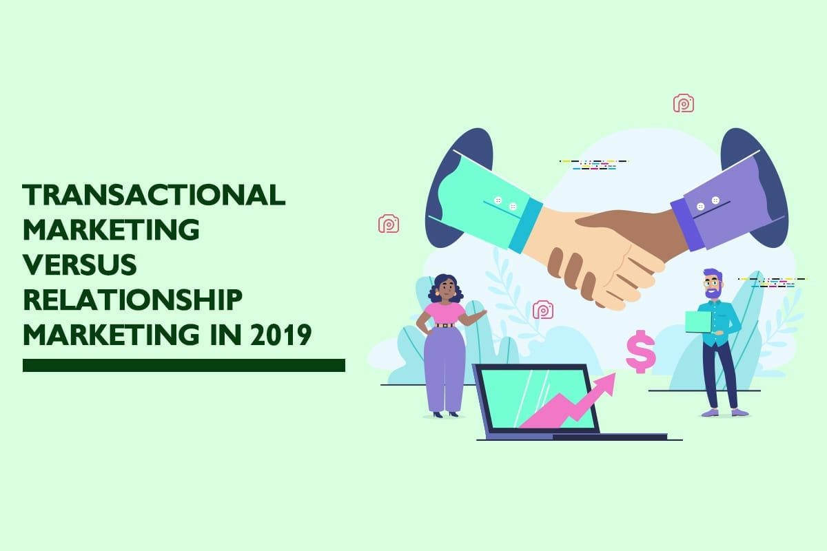 Transactional marketing vs. relationship marketing in 2019