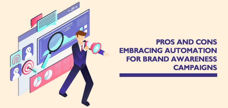 Pros and cons embracing automation for brand awareness campaigns