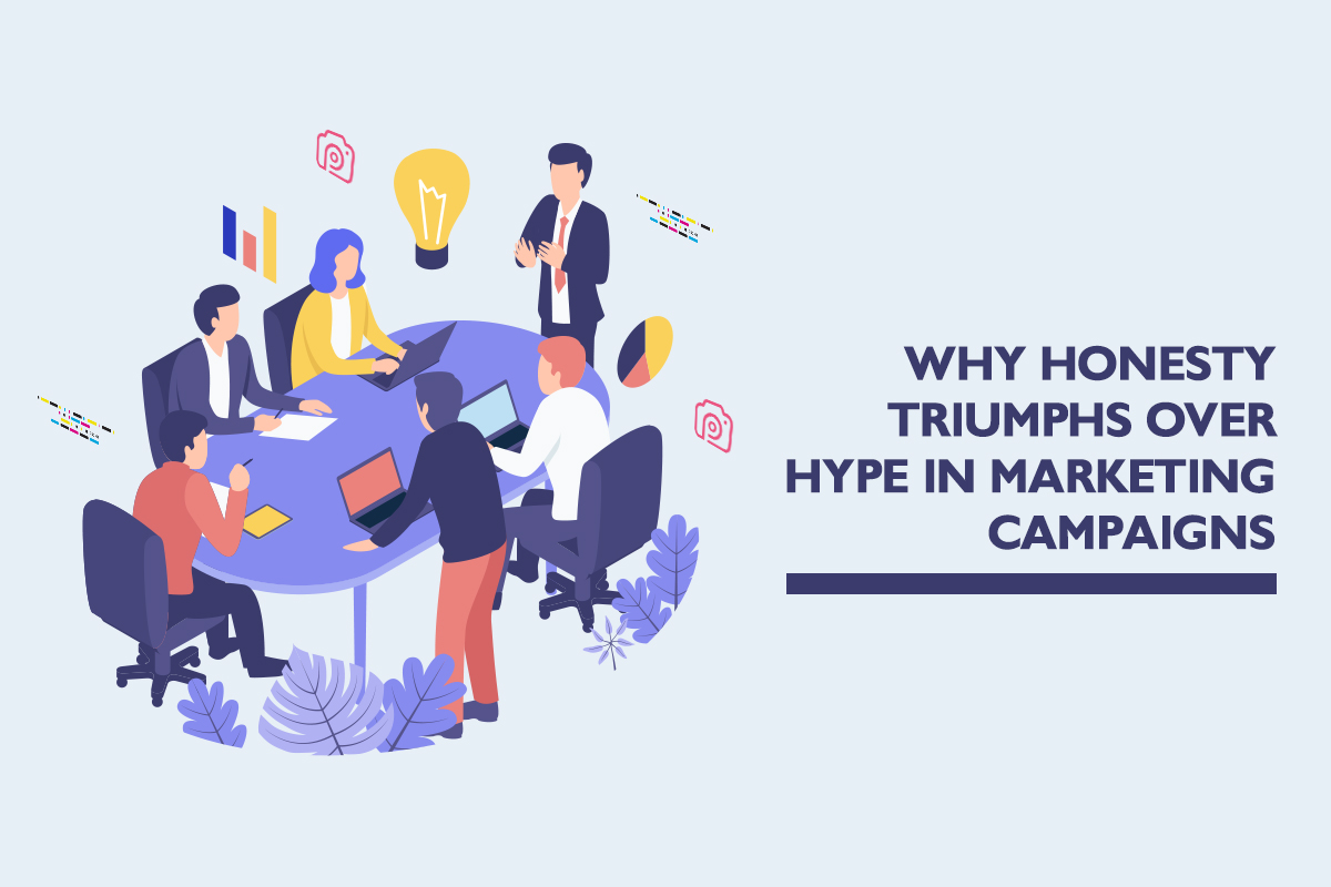 Why honesty triumphs over hype in marketing