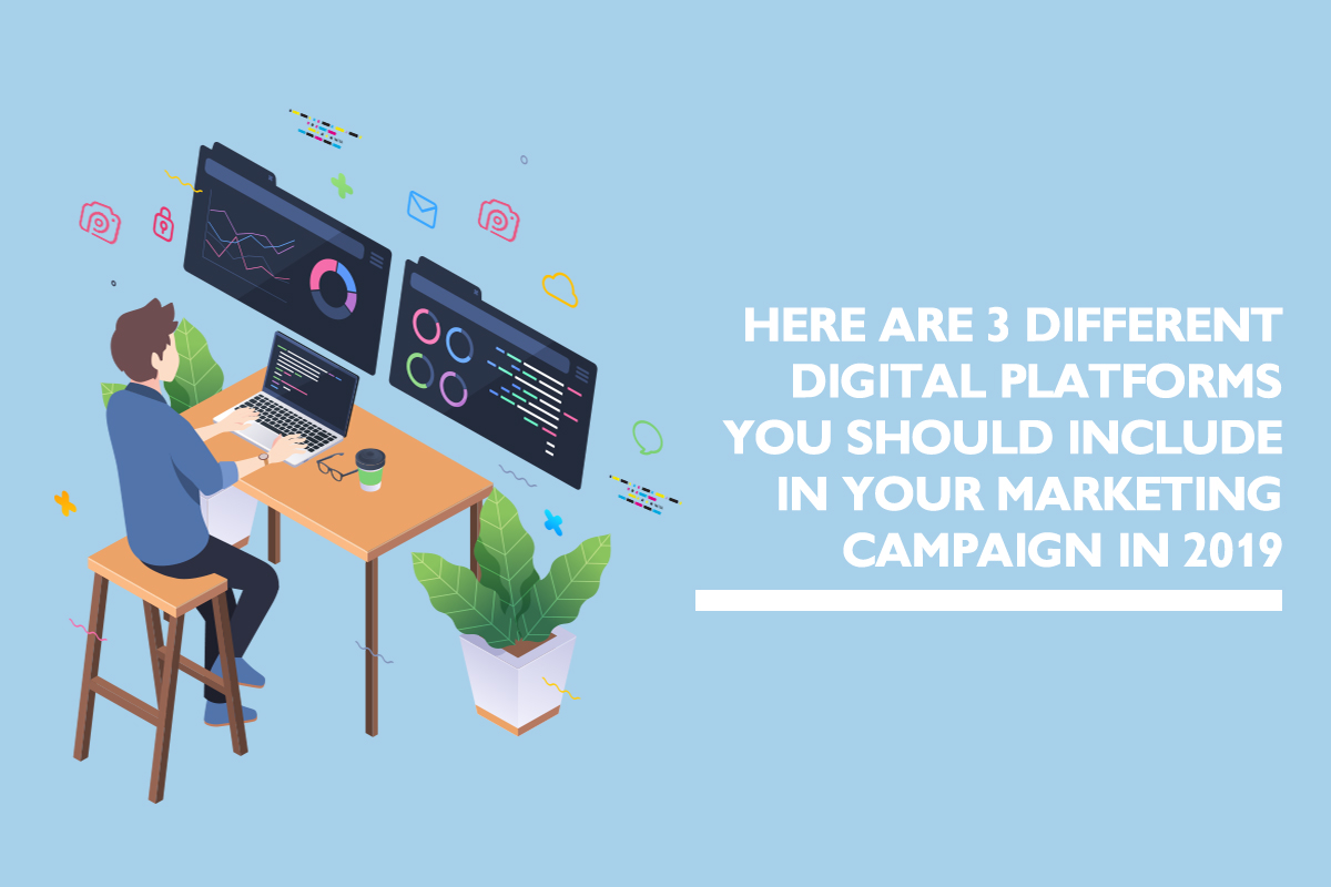 3 digital platforms essential to your marketing campaign in 2019
