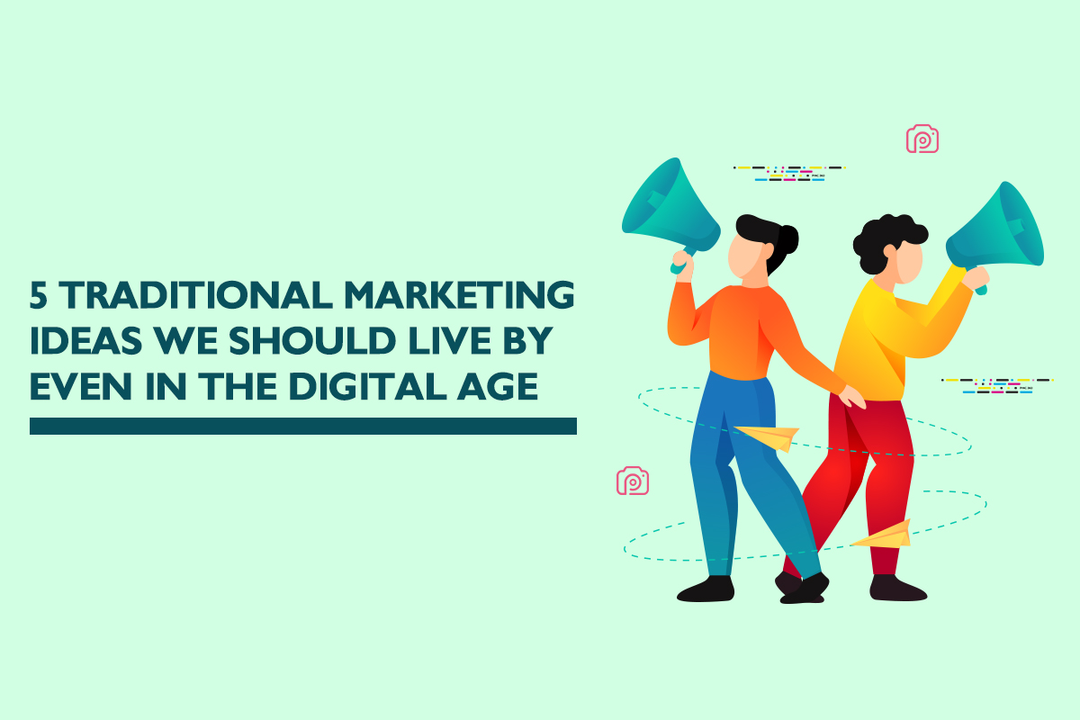Five traditional marketing ideas worth practicing in the digital age