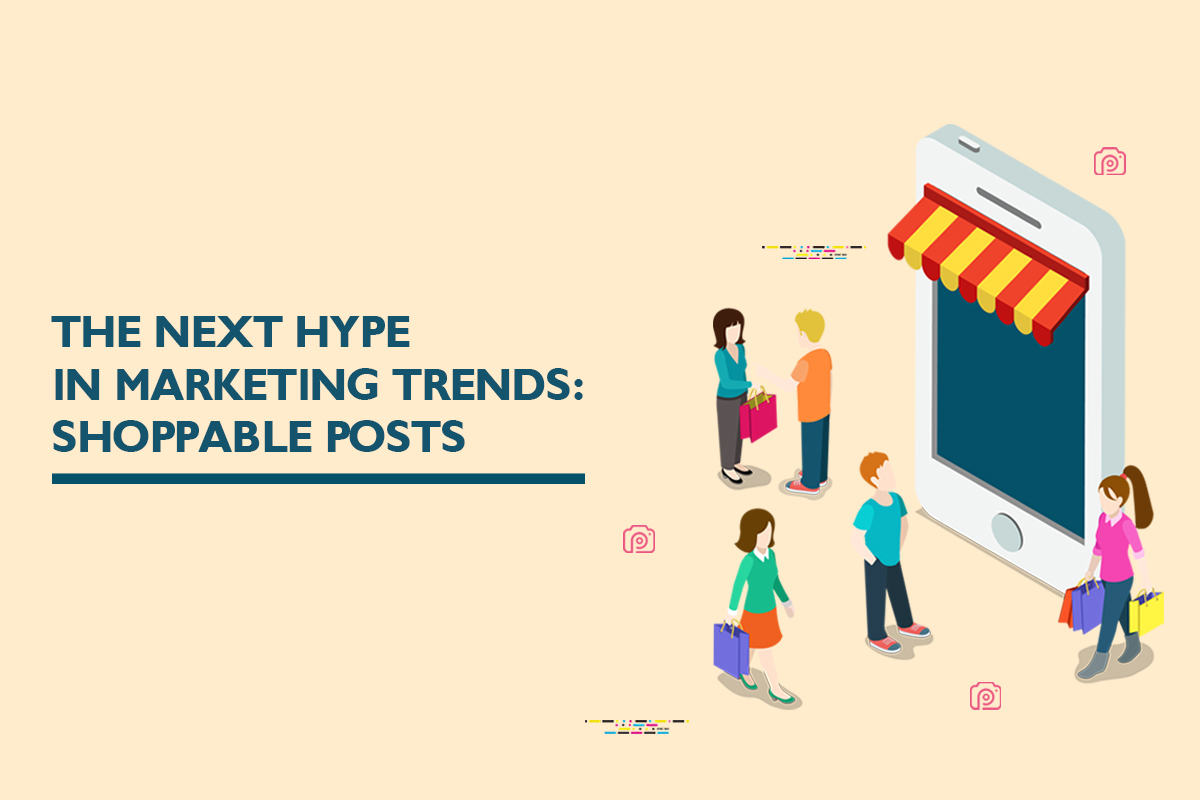 Shoppable posts – The new marketing trend
