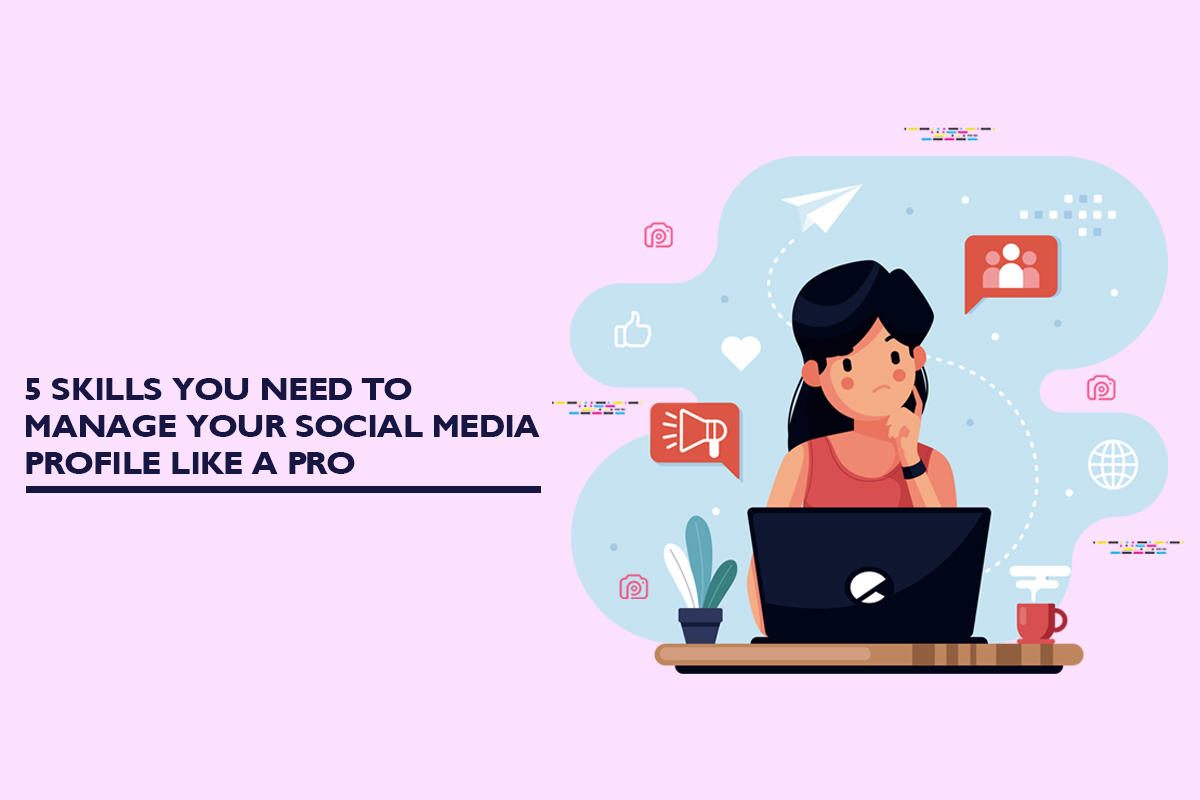 5 skills you need to manage your social media profile like a pro