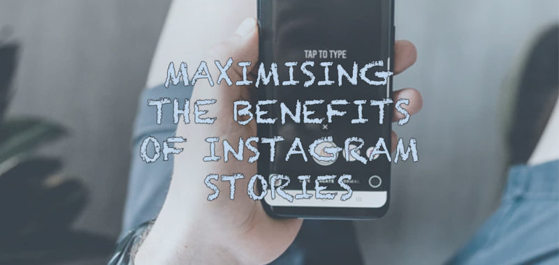 Maximising the benefits of Instagram stories
