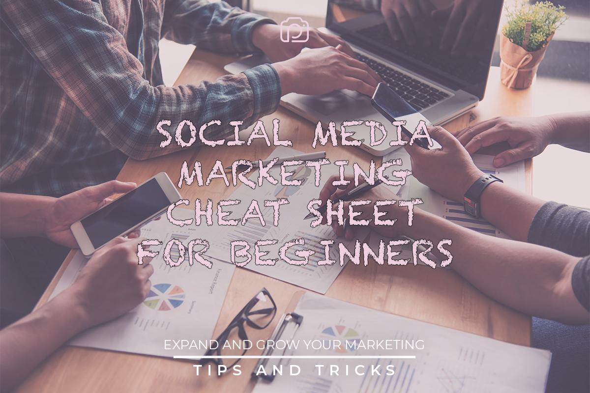 The beginner's cheatsheet on social media marketing