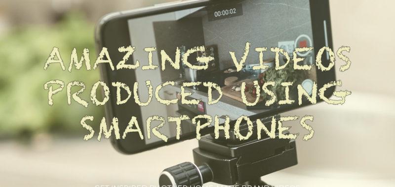 Amazing videos produced using smartphones
