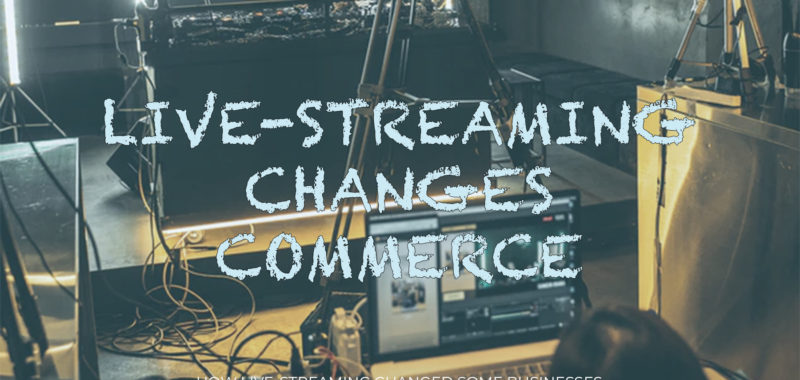 Live-streaming changes commerce